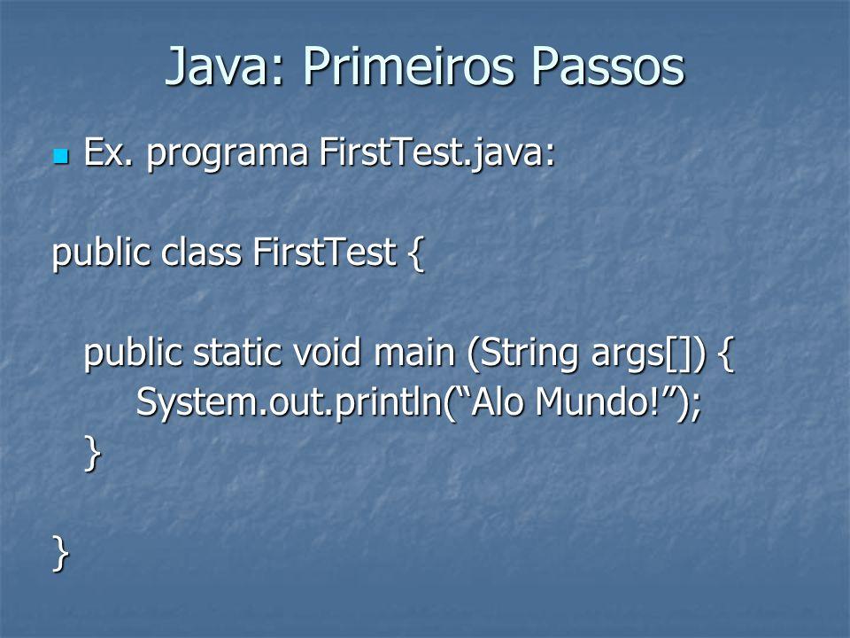 Java: Primeiros Passos Ex. programa FirstTest.java: Ex.