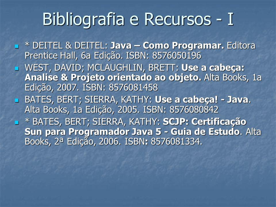 Bibliografia e Recursos - I * DEITEL & DEITEL: Java – Como Programar.