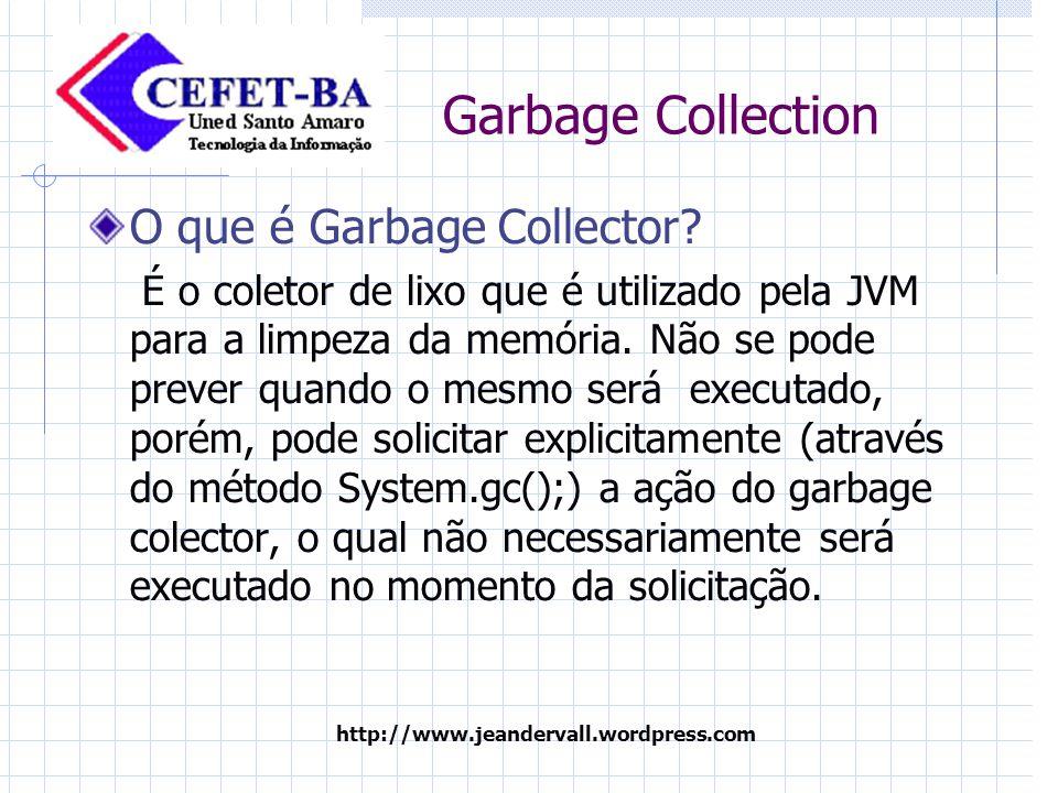 http://www.jeandervall.wordpress.com Garbage Collection Como Funciona.