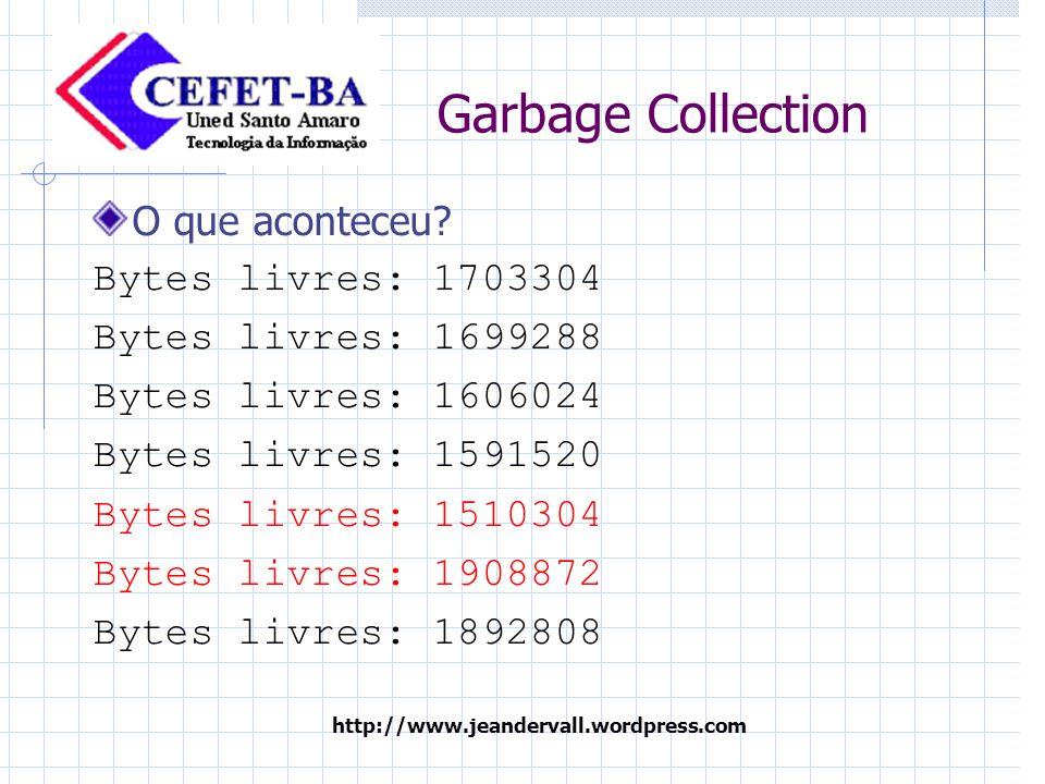 http://www.jeandervall.wordpress.com Garbage Collection As vantagens # liberdade do programador que não esta mais obrigado a ficar atento a detalhes de memória; # há menos bugs de gerenciamento de memória; # gerenciamento automático é mais eficiente que o manual.
