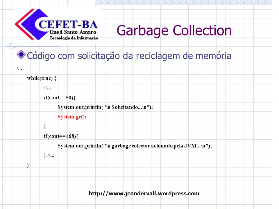 http://www.jeandervall.wordpress.com Garbage Collection Código com solicitação da reciclagem de memória //...