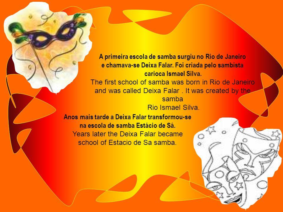 Na sua evolução... o carnaval de rua começou a ganhar um novo formato. Nasceram novas escolas de samba no Rio de Janeiro e em São Paulo. In its evolut