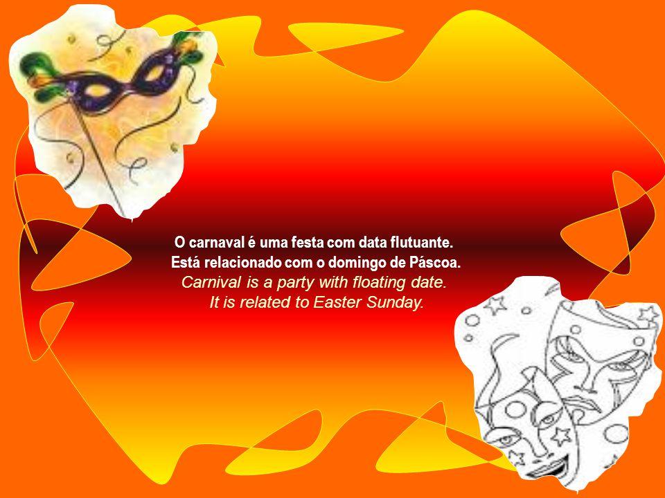 O carnaval é uma festa com data flutuante.Está relacionado com o domingo de Páscoa.