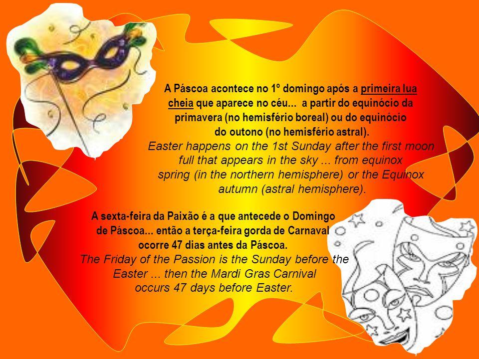 O carnaval é uma festa com data flutuante. Está relacionado com o domingo de Páscoa. Carnival is a party with floating date. It is related to Easter S