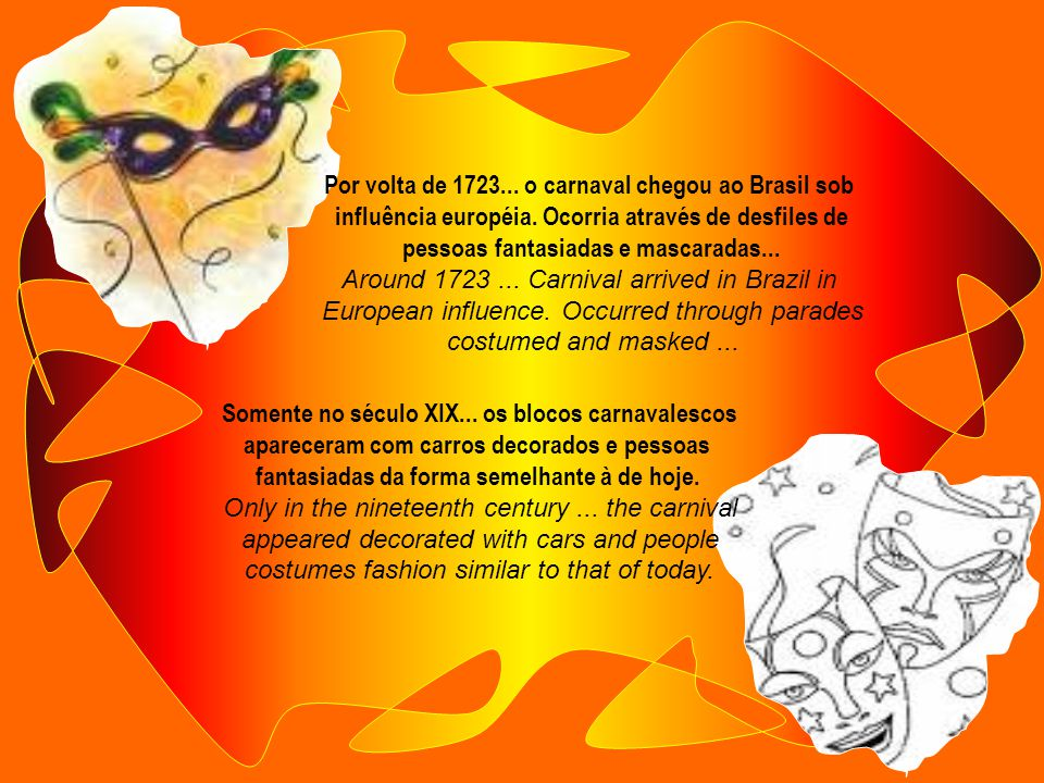 Por volta de 1723...o carnaval chegou ao Brasil sob influência européia.
