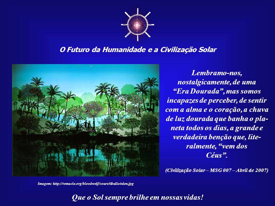 ☼ O Futuro da Humanidade e a Civilização Solar Que o Sol sempre brilhe em nossas vidas! A consciência cósmica deve ser incentivada desde a infância, p