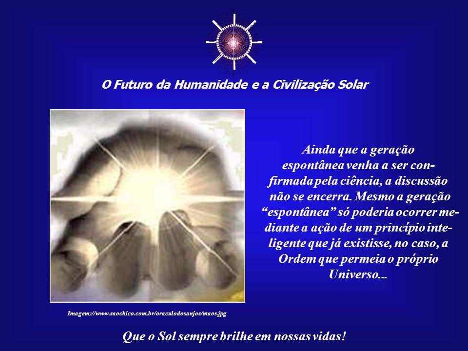 ☼ O Futuro da Humanidade e a Civilização Solar Que o Sol sempre brilhe em nossas vidas!... ainda seria correto pensar que estamos aqui neste mundo por