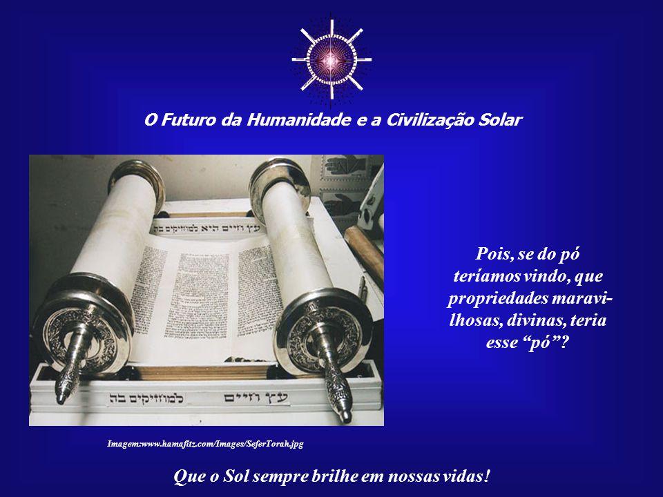 ☼ O Futuro da Humanidade e a Civilização Solar Que o Sol sempre brilhe em nossas vidas! Ainda que a geração espontânea venha a ser con- firmada pela c