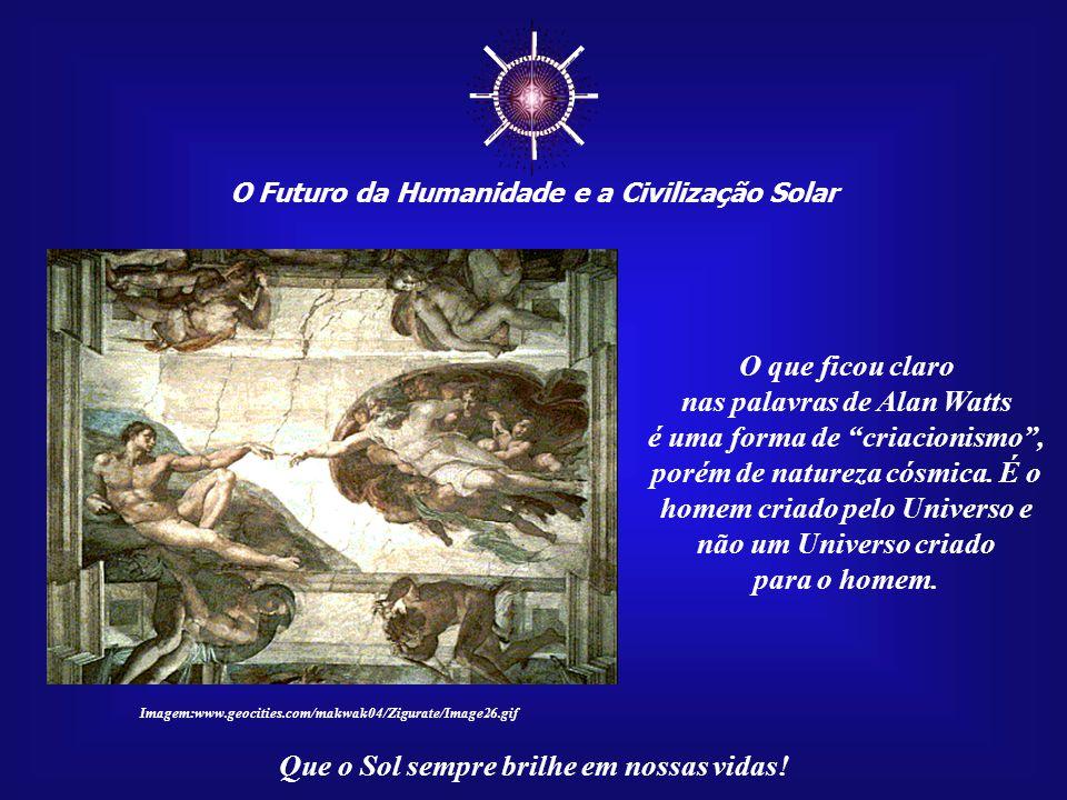 """☼ O Futuro da Humanidade e a Civilização Solar Que o Sol sempre brilhe em nossas vidas! """"Nós não viemos a este mundo: viemos dele, como as folhas de u"""