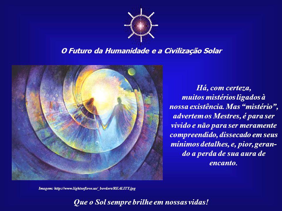 """☼ O Futuro da Humanidade e a Civilização Solar Que o Sol sempre brilhe em nossas vidas! O que ficou claro nas palavras de Alan Watts é uma forma de """"c"""