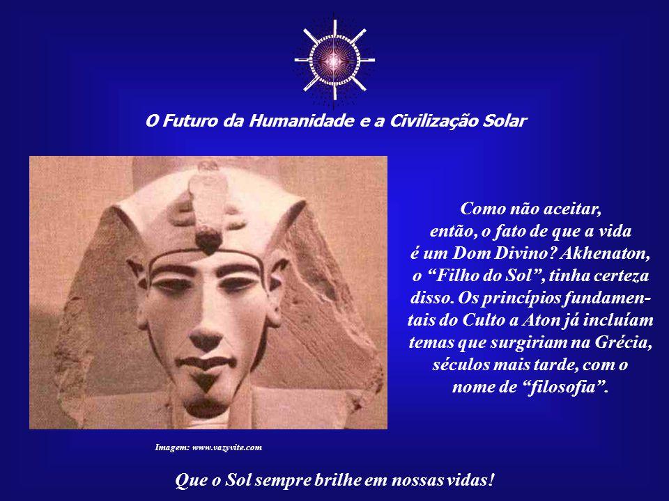 ☼ O Futuro da Humanidade e a Civilização Solar Que o Sol sempre brilhe em nossas vidas! Se não sabemos, ainda, lidar com o mistério, muito menos com o