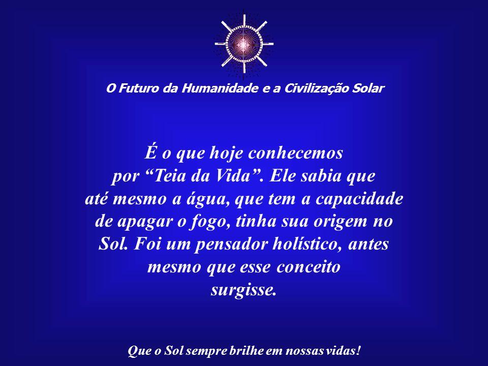 ☼ O Futuro da Humanidade e a Civilização Solar Que o Sol sempre brilhe em nossas vidas! As idéias de Akhenaton ligavam-se ao Sol, a fonte gera- dora d