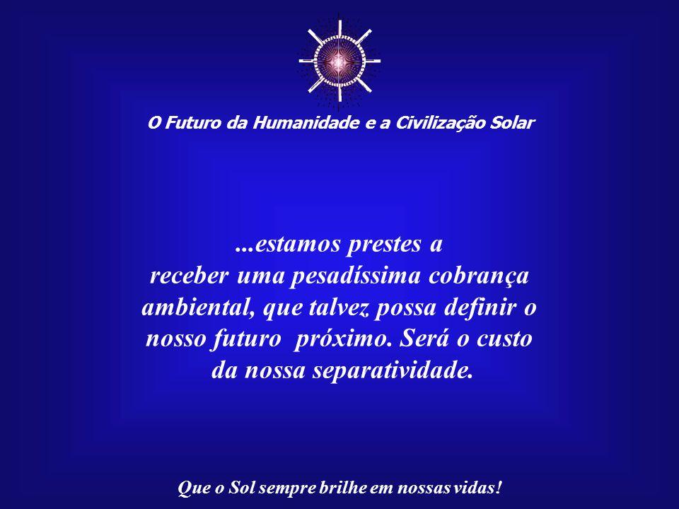 ☼ O Futuro da Humanidade e a Civilização Solar Que o Sol sempre brilhe em nossas vidas! Esses conceitos são muito importantes para nós, no século XXI.