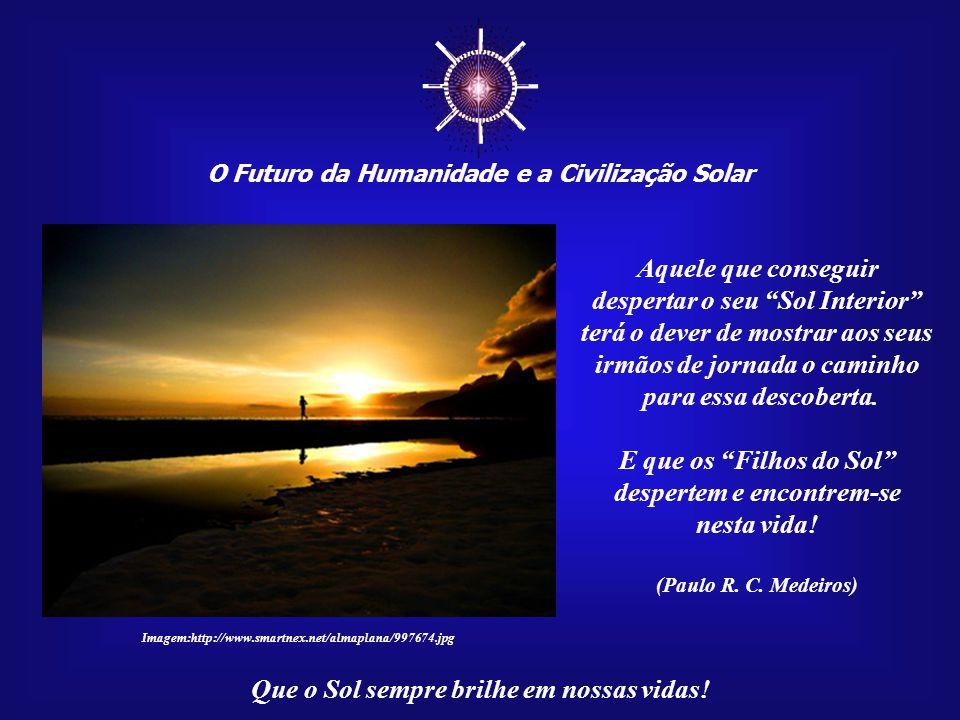 ☼ O Futuro da Humanidade e a Civilização Solar Que o Sol sempre brilhe em nossas vidas!...