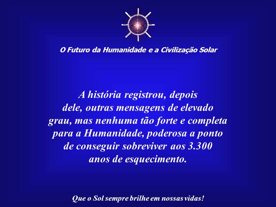 ☼ O Futuro da Humanidade e a Civilização Solar Que o Sol sempre brilhe em nossas vidas! Assim, por ter percebido o que ninguém havia percebido até ent