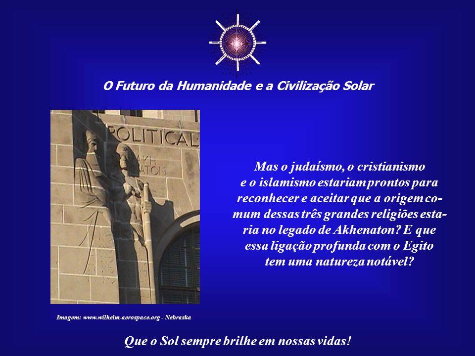 ☼ O Futuro da Humanidade e a Civilização Solar Que o Sol sempre brilhe em nossas vidas! O diálogo entre as religiões somente será possível quando for