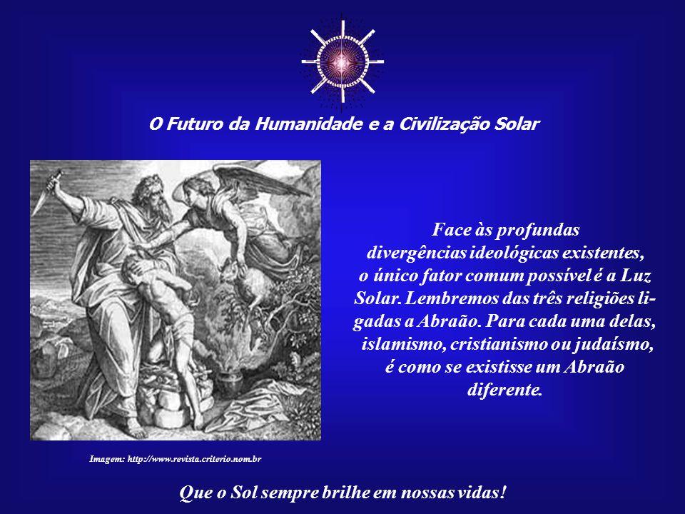 ☼ O Futuro da Humanidade e a Civilização Solar Que o Sol sempre brilhe em nossas vidas! Mas o judaísmo, o cristianismo e o islamismo estariam prontos