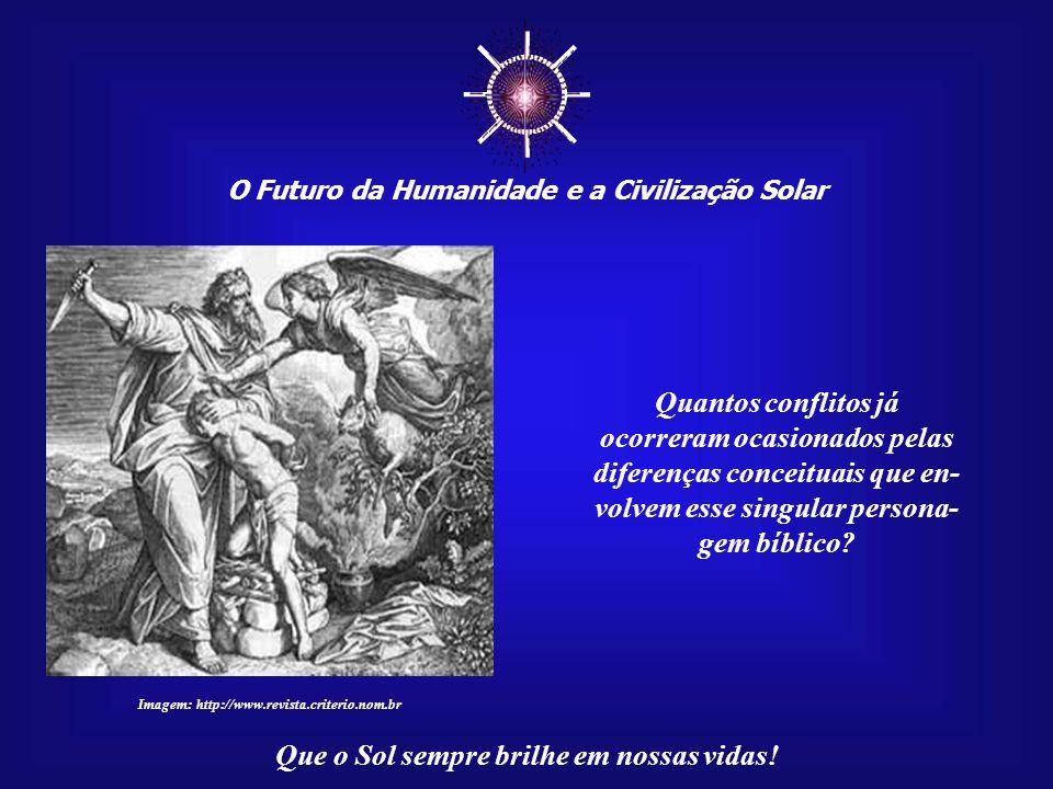 ☼ O Futuro da Humanidade e a Civilização Solar Que o Sol sempre brilhe em nossas vidas! Face às profundas divergências ideológicas existentes, o único