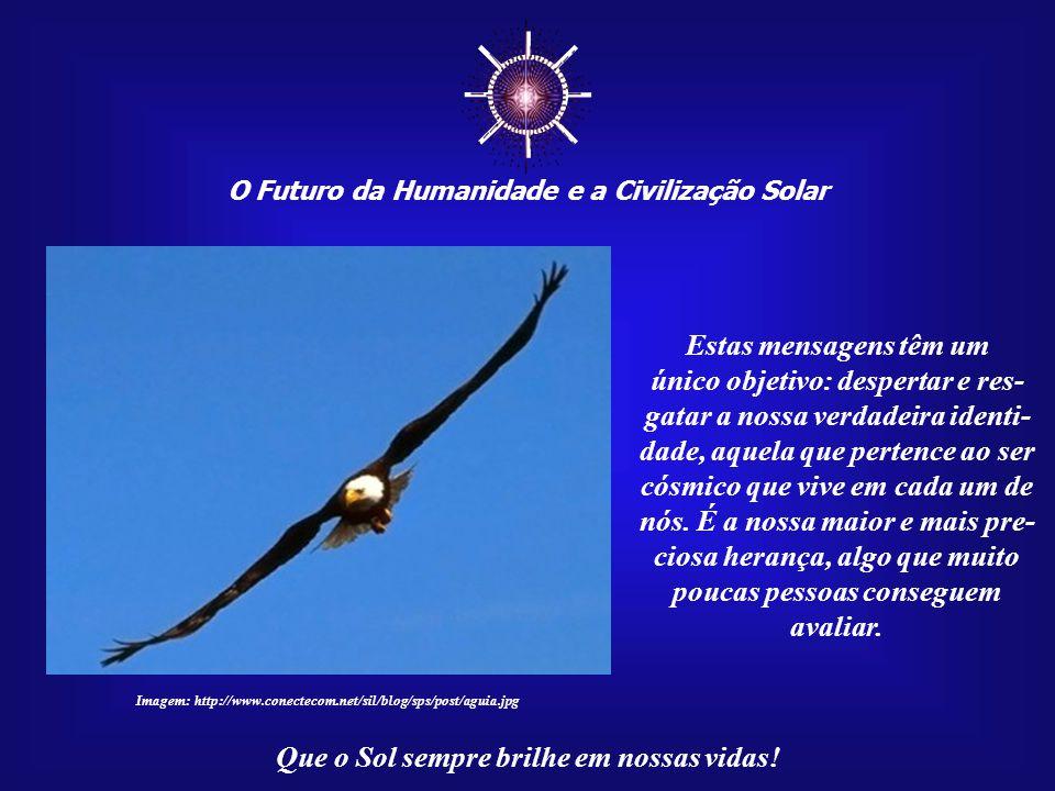 """☼ O Futuro da Humanidade e a Civilização Solar Que o Sol sempre brilhe em nossas vidas! Aquele que conseguir despertar o seu """"Sol Interior"""" terá o dev"""