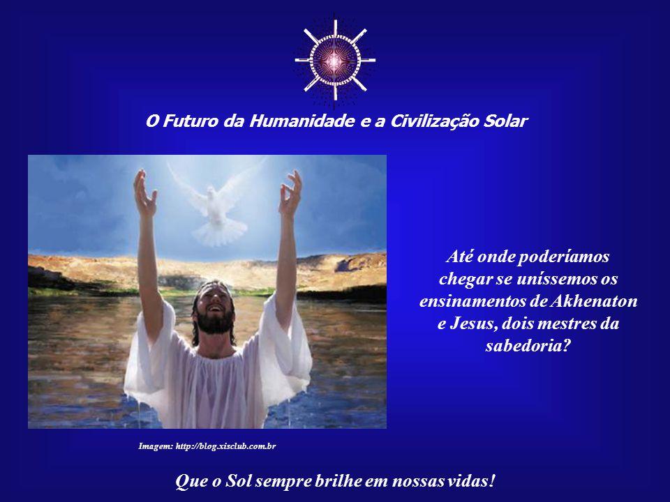 ☼ O Futuro da Humanidade e a Civilização Solar Que o Sol sempre brilhe em nossas vidas! Jesus Cristo, assim como muitos santos, normalmente é represen