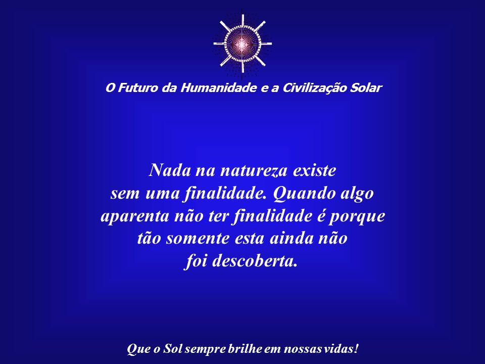 ☼ O Futuro da Humanidade e a Civilização Solar Que o Sol sempre brilhe em nossas vidas! A grande verdade é que onde a Luz está, o mal não chega! Image