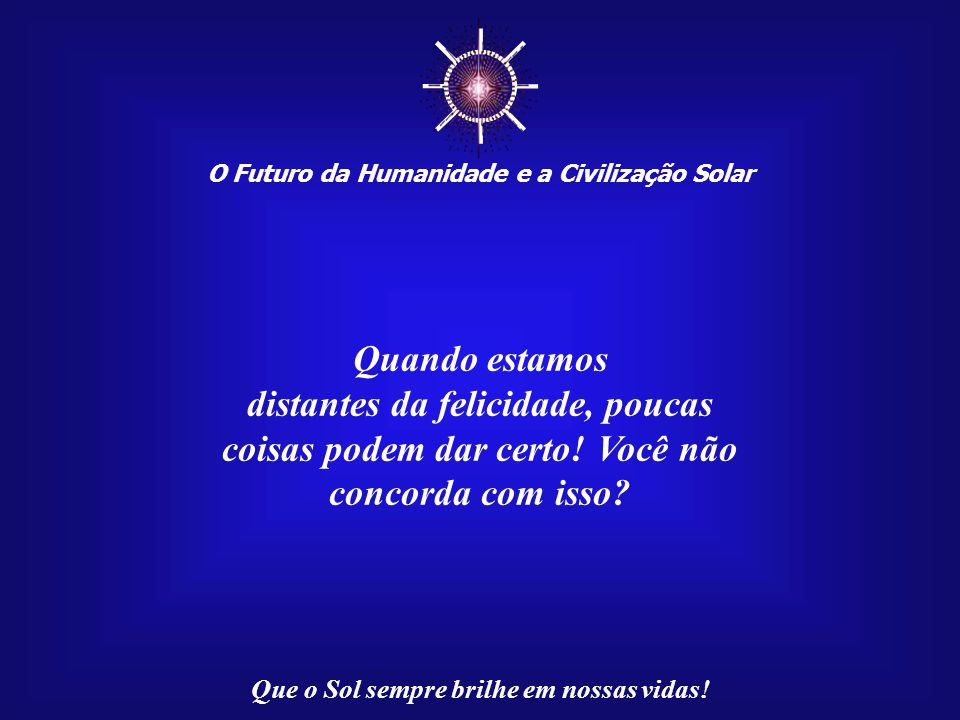 ☼ O Futuro da Humanidade e a Civilização Solar Que o Sol sempre brilhe em nossas vidas! Imagem: http://ticow.wordpress.com/category/relatos-de-uma-vid