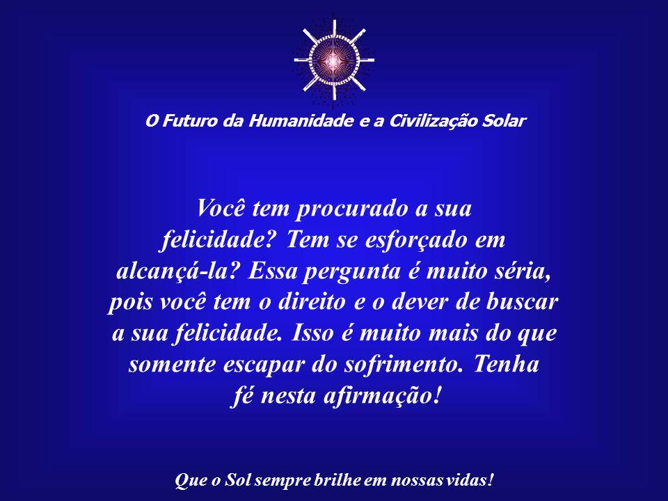 ☼ O Futuro da Humanidade e a Civilização Solar Que o Sol sempre brilhe em nossas vidas! Imagem:www.pime.com.br/imagens/mmnov2006-enc4a.jpg A Regra Áur