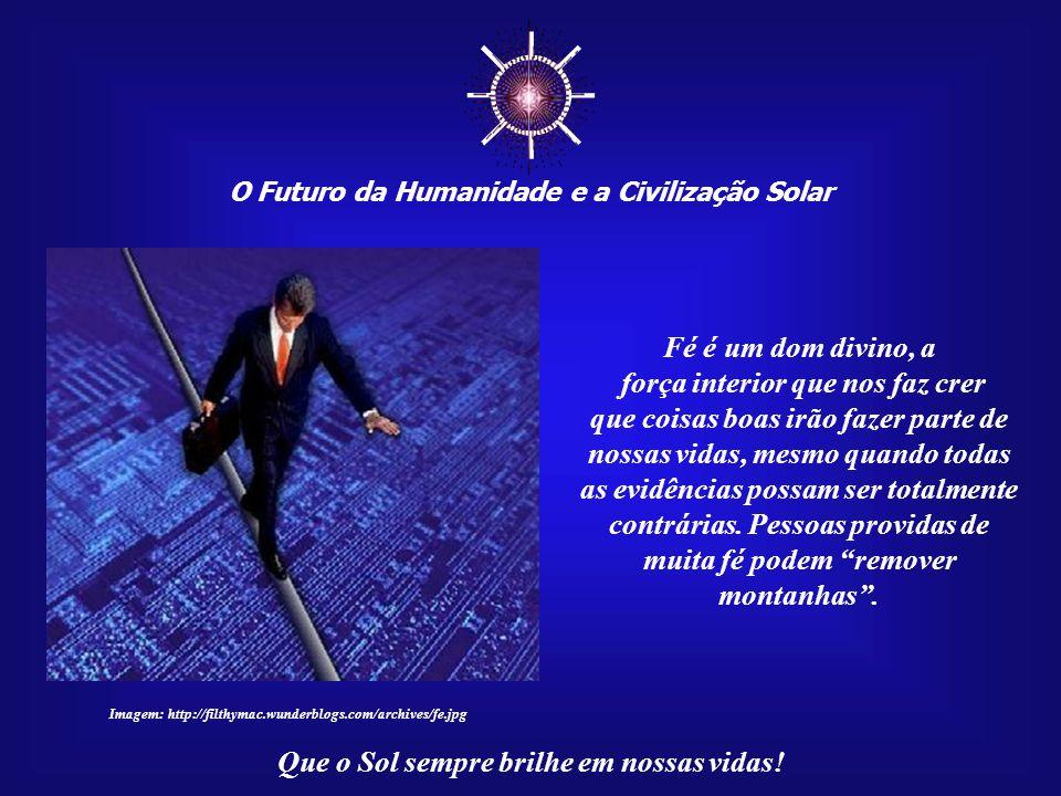 ☼ O Futuro da Humanidade e a Civilização Solar Que o Sol sempre brilhe em nossas vidas! Você tem procurado a sua felicidade? Tem se esforçado em alcan