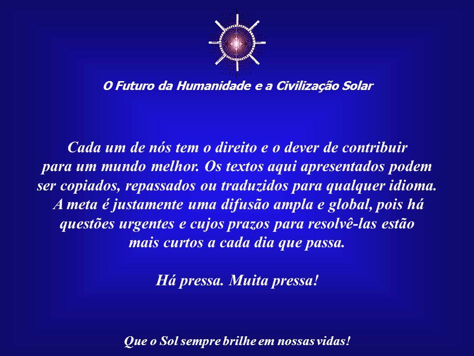 ☼ O Futuro da Humanidade e a Civilização Solar Que o Sol sempre brilhe em nossas vidas! Esta apresentação, Mensagem 032/100, através da rede da Intern