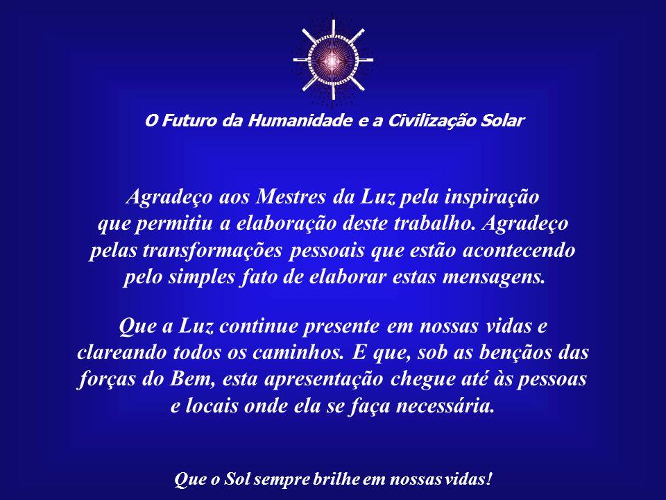 ☼ O Futuro da Humanidade e a Civilização Solar Que o Sol sempre brilhe em nossas vidas! Na mensagem de Akhenaton – uma proposta unificadora e sem fron