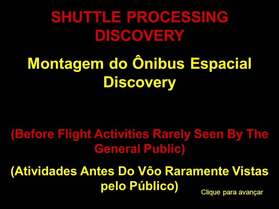 SHUTTLE PROCESSING DISCOVERY Montagem do Ônibus Espacial Discovery (Before Flight Activities Rarely Seen By The General Public) (Atividades Antes Do Vôo Raramente Vistas pelo Público) Clique para avançar