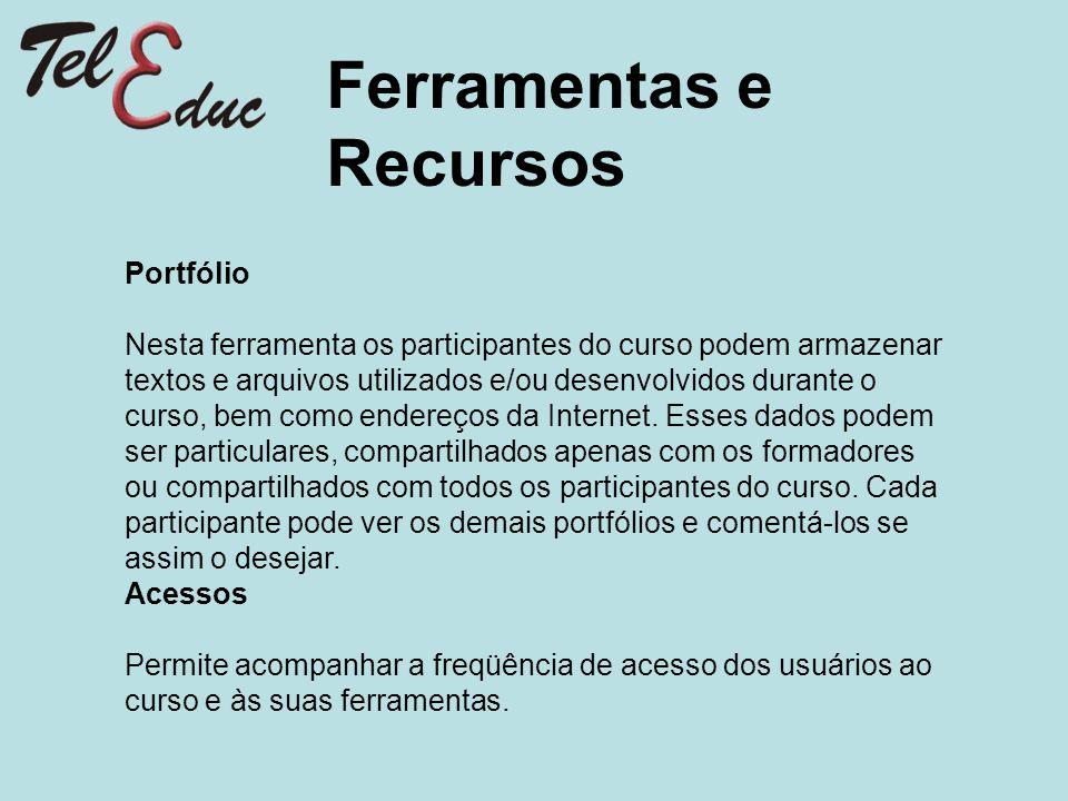 Ferramentas e Recursos Portfólio Nesta ferramenta os participantes do curso podem armazenar textos e arquivos utilizados e/ou desenvolvidos durante o