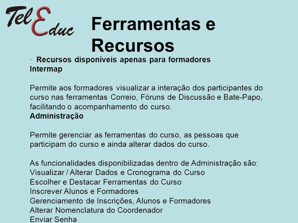 Ferramentas e Recursos · Recursos disponíveis apenas para formadores Intermap Permite aos formadores visualizar a interação dos participantes do curso