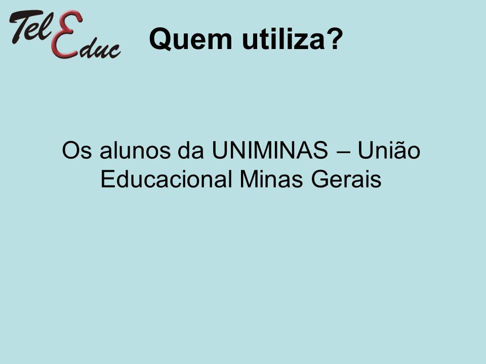 Quem utiliza? Os alunos da UNIMINAS – União Educacional Minas Gerais