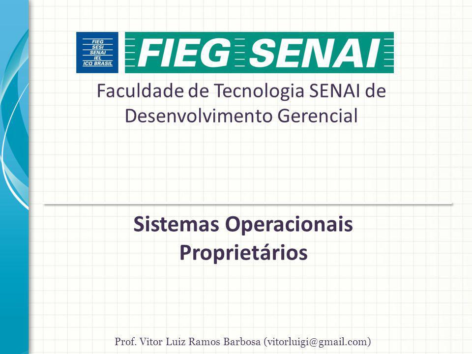 Faculdade de Tecnologia SENAI de Desenvolvimento Gerencial Sistemas Operacionais Proprietários Prof.