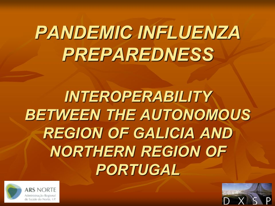 PANDEMIC INFLUENZA PREPAREDNESS INTEROPERABILITY BETWEEN THE AUTONOMOUS REGION OF GALICIA AND NORTHERN REGION OF PORTUGAL