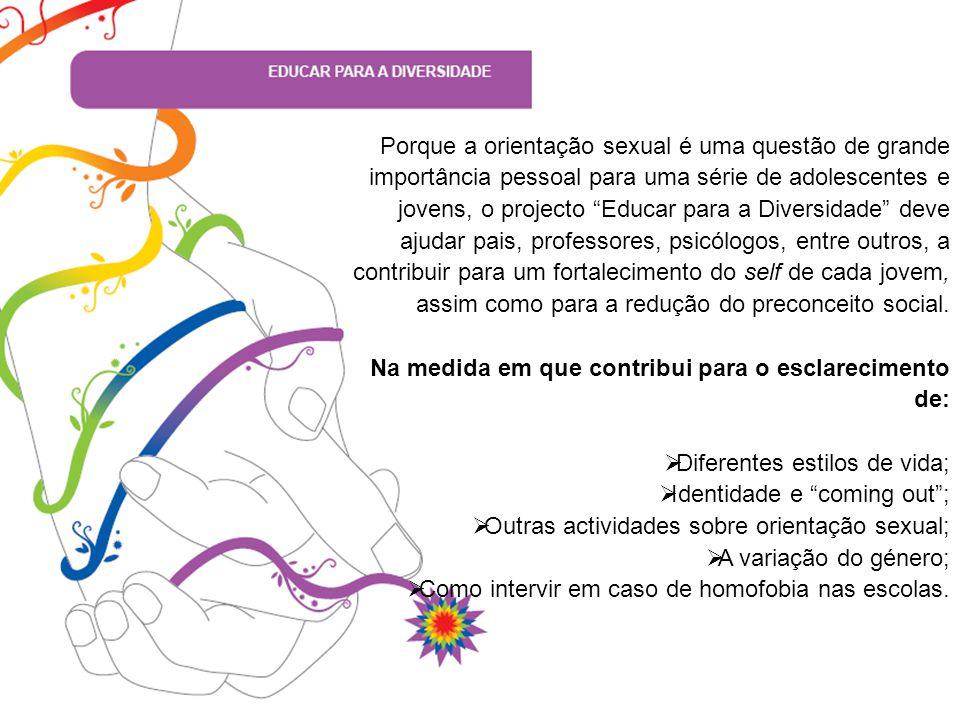 """Porque a orientação sexual é uma questão de grande importância pessoal para uma série de adolescentes e jovens, o projecto """"Educar para a Diversidade"""""""