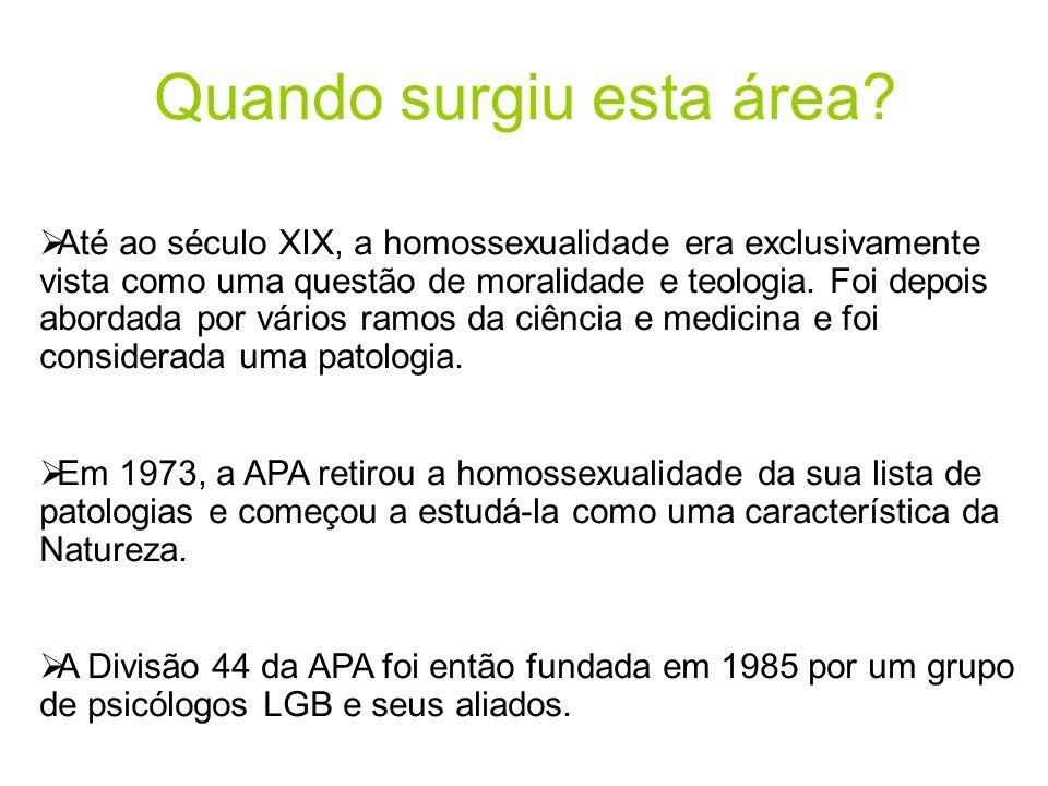 Quando surgiu esta área?  Até ao século XIX, a homossexualidade era exclusivamente vista como uma questão de moralidade e teologia. Foi depois aborda