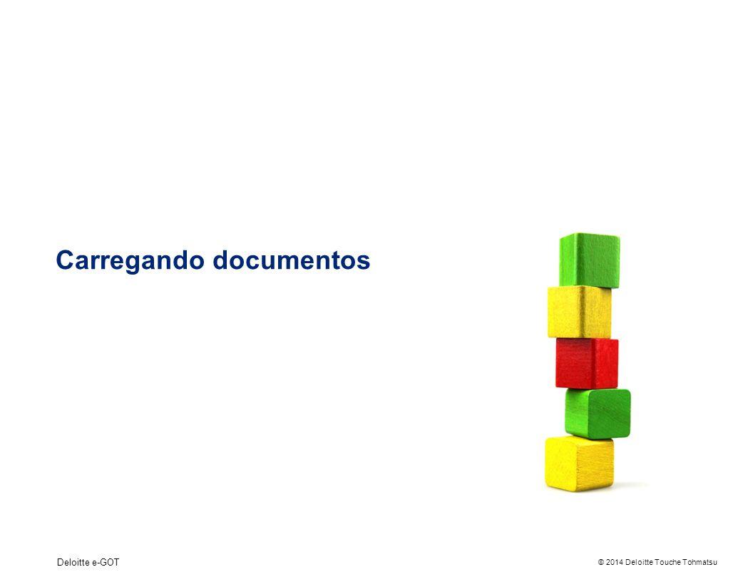 © 2014 Deloitte Touche Tohmatsu Deloitte e-GOT Carregando documentos