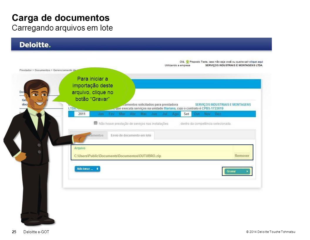 © 2014 Deloitte Touche Tohmatsu Carga de documentos Carregando arquivos em lote 25Deloitte e-GOT Para confirmação, o arquivo selecionado será exibido nesta área Para iniciar a importação deste arquivo, clique no botão Gravar
