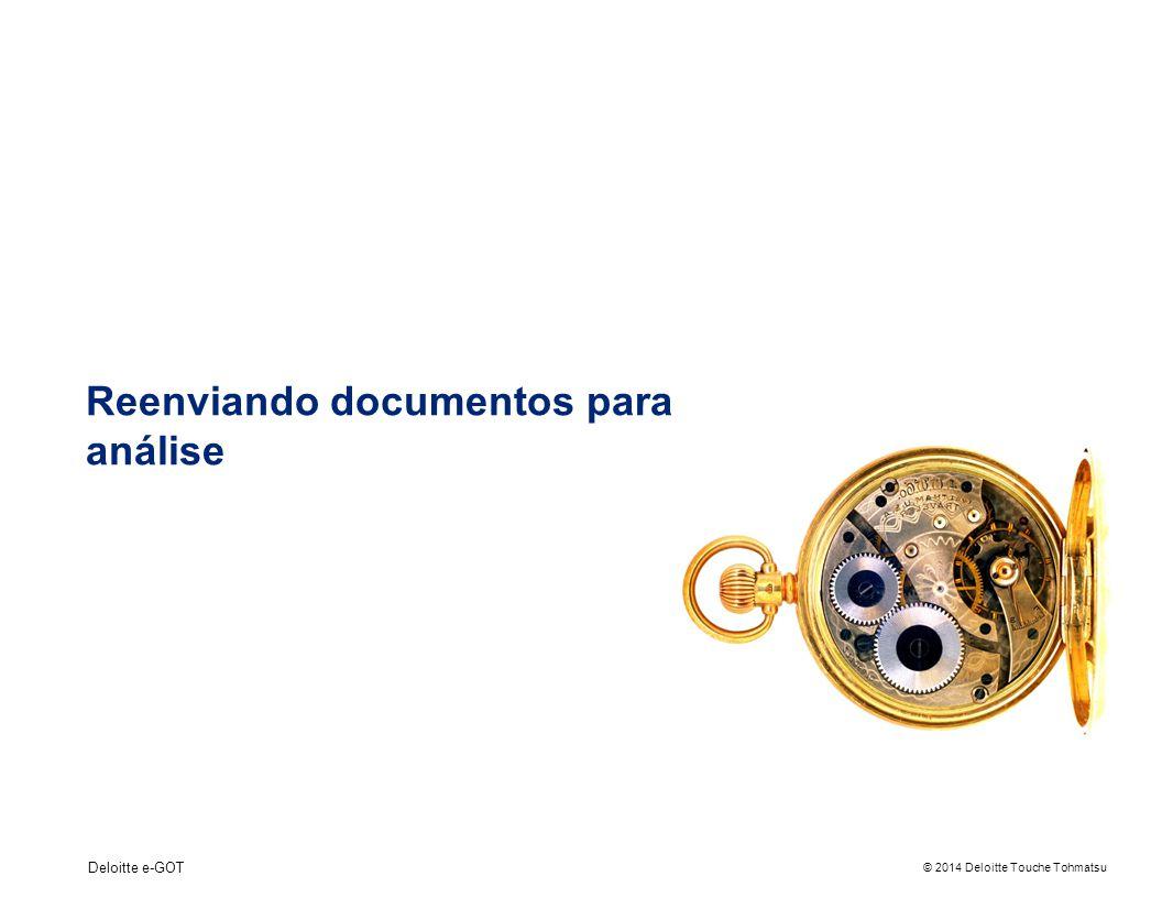 © 2014 Deloitte Touche Tohmatsu Deloitte e-GOT Reenviando documentos para análise
