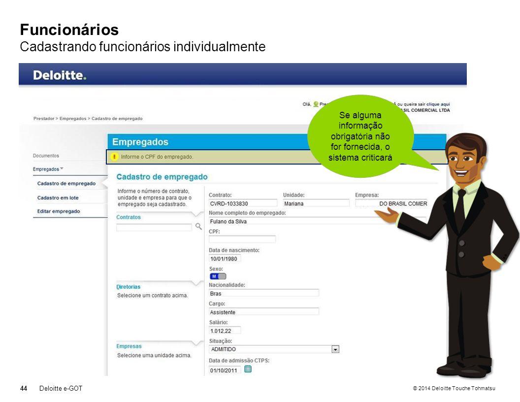 © 2014 Deloitte Touche Tohmatsu Funcionários Cadastrando funcionários individualmente 44Deloitte e-GOT Se alguma informação obrigatória não for fornecida, o sistema criticará