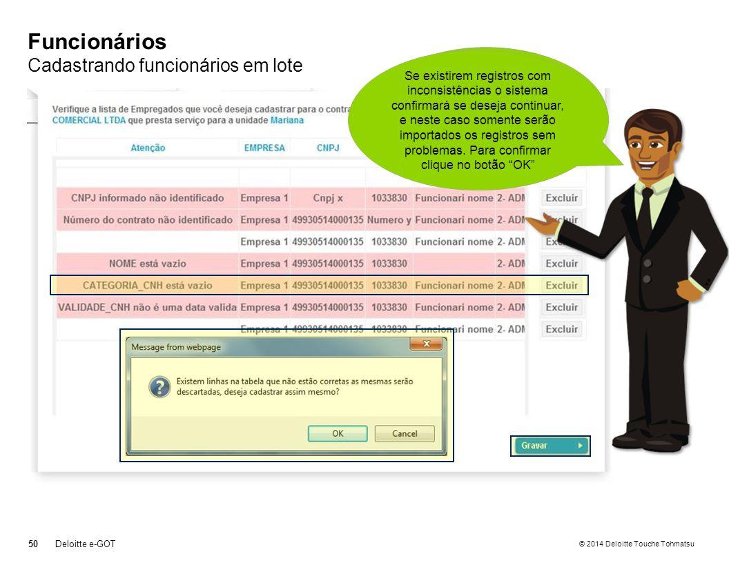 © 2014 Deloitte Touche Tohmatsu Funcionários Cadastrando funcionários em lote 50Deloitte e-GOT Se optar por excluir algum registro durante a importação, clique sobre o botão Excluir ao lado do registro correspondente.