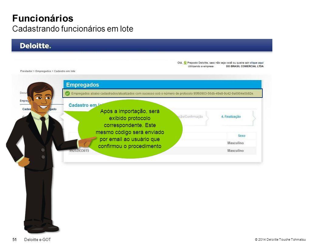 © 2014 Deloitte Touche Tohmatsu Funcionários Cadastrando funcionários em lote 51Deloitte e-GOT Após a importação, será exibido protocolo correspondente.