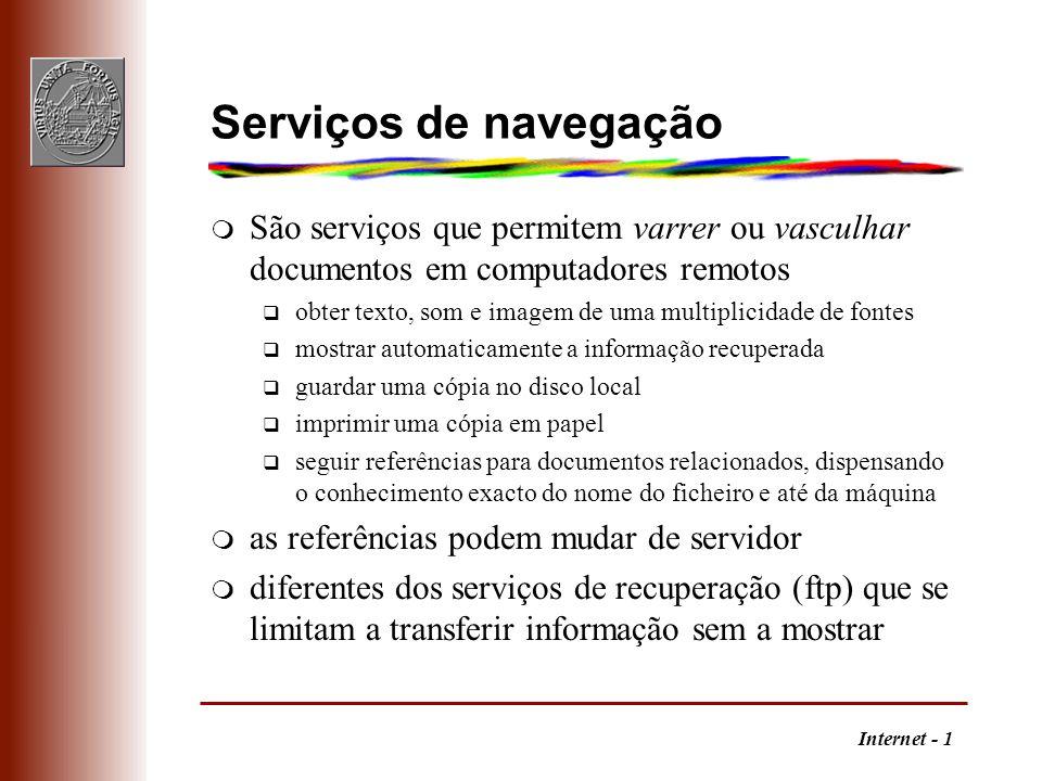 Internet - 1 Serviços de navegação m São serviços que permitem varrer ou vasculhar documentos em computadores remotos q obter texto, som e imagem de u