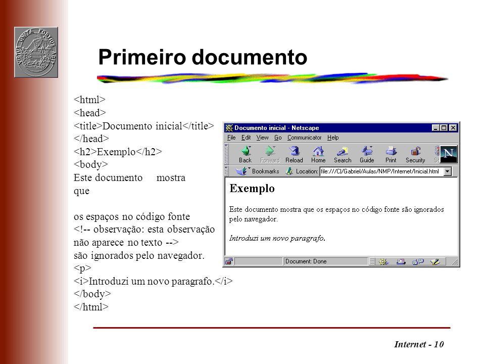Internet - 10 Primeiro documento Documento inicial Exemplo Este documento mostra que os espaços no código fonte <!-- observação: esta observação não a