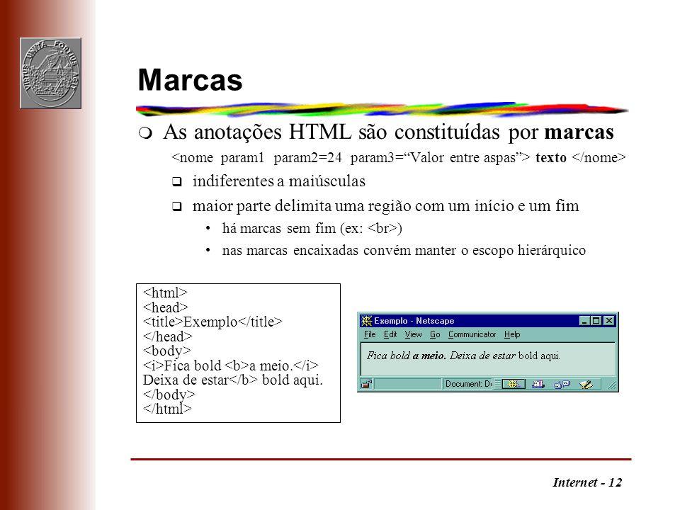 Internet - 12 Marcas m As anotações HTML são constituídas por marcas texto q indiferentes a maiúsculas q maior parte delimita uma região com um início