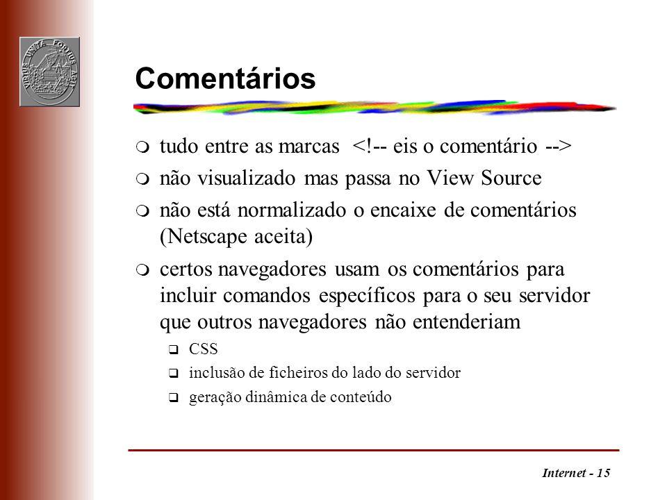 Internet - 15 Comentários m tudo entre as marcas m não visualizado mas passa no View Source m não está normalizado o encaixe de comentários (Netscape