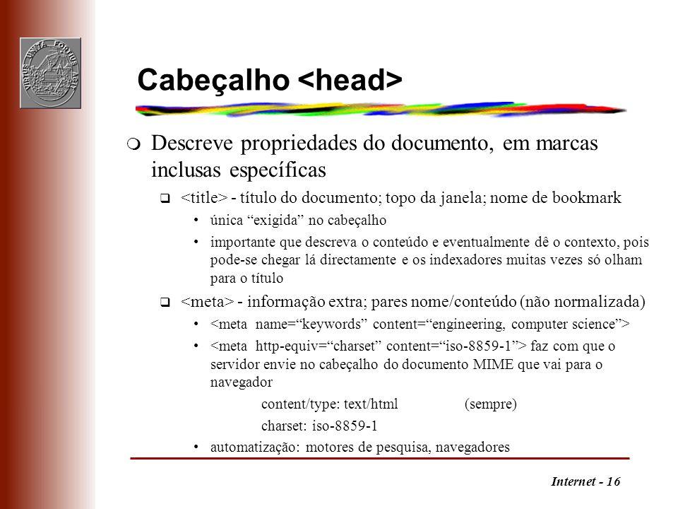 Internet - 16 Cabeçalho m Descreve propriedades do documento, em marcas inclusas específicas q - título do documento; topo da janela; nome de bookmark