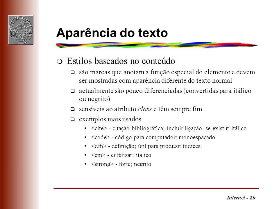 Internet - 20 Aparência do texto m Estilos baseados no conteúdo q são marcas que anotam a função especial do elemento e devem ser mostradas com aparên